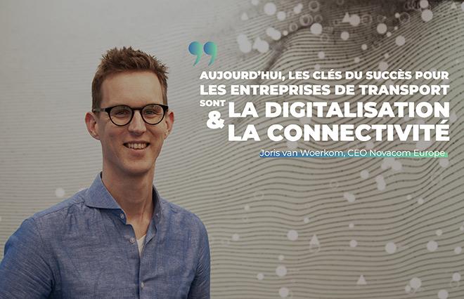 Aujourd'hui, les clés du succès pour les entreprises de transport sont la digitalisation & la connectivité, Joris van Woerkom, CEO NOVACOM